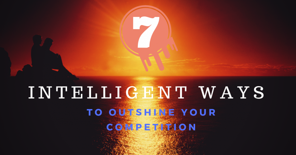 7 intelligent ways to outshine your competition